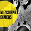 4 manufacturing innovations