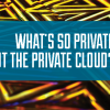 What's so private about the private cloud